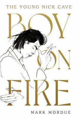 Boy on Fire The Young Nick Cave